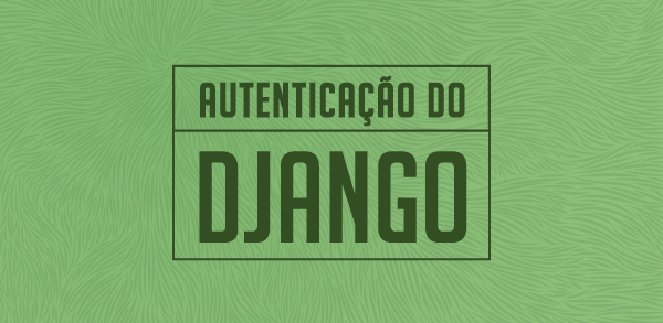 Como implementar autenticação no Django