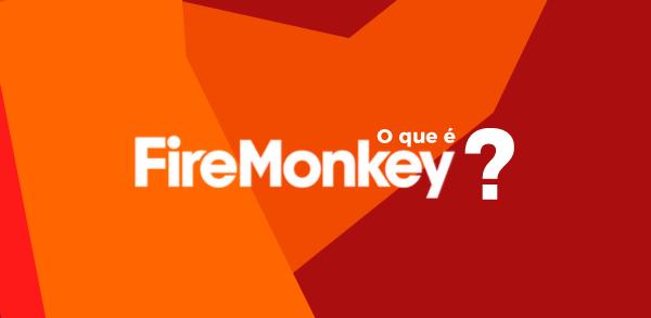 O que é FireMonkey?