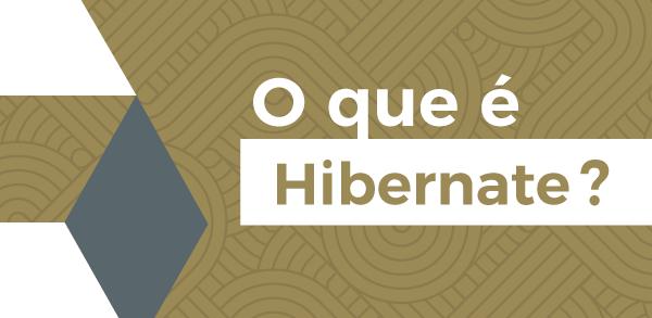 Curso O que é Hibernate?