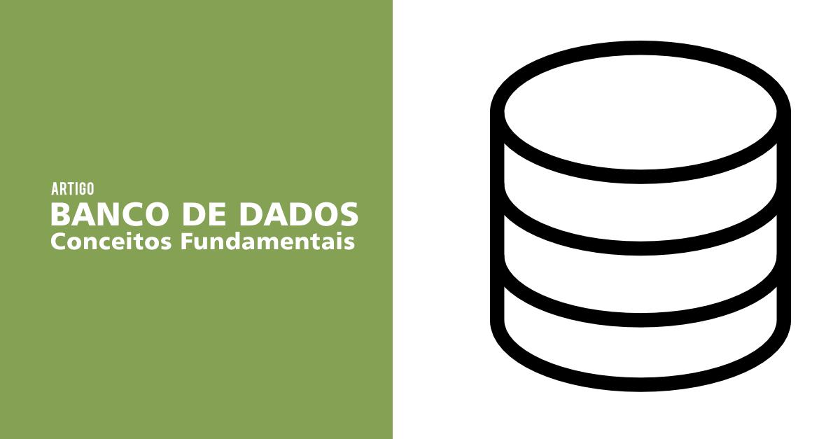 Banco de dados: Conceitos Fundamentais sobre banco de dados