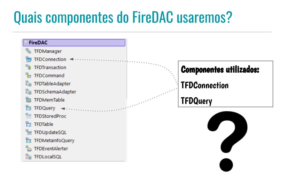 Quais componentes do FireDAC usaremos