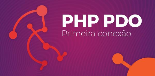 PHP PDO: Como criar sua primeira conexão