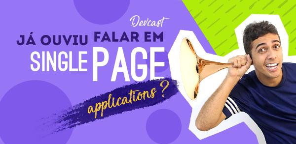 Já ouviu falar em Single Page Applications?