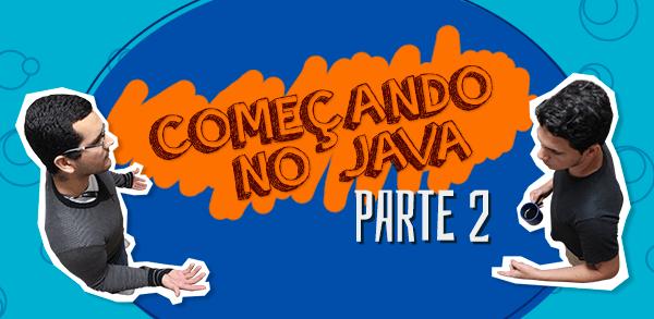 Começando no Java - Parte 2