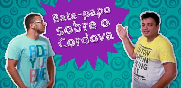 Bate-papo sobre o Cordova: Adotamos ele por aqui