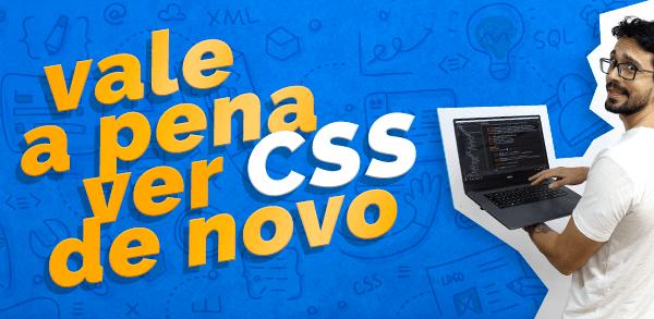 Vale a pena ver CSS de novo?