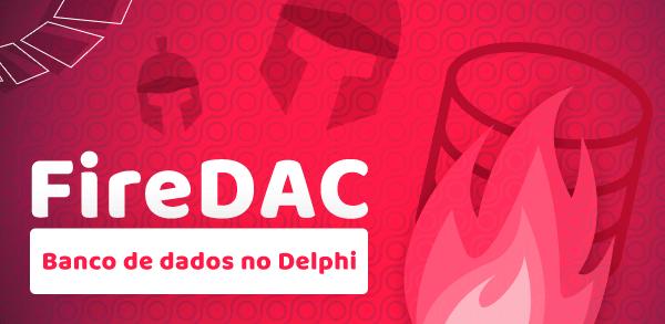 Curso de FireDAC: Como acessar Banco de Dados com Delphi