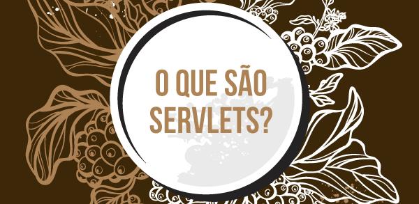 O que são Servlets?