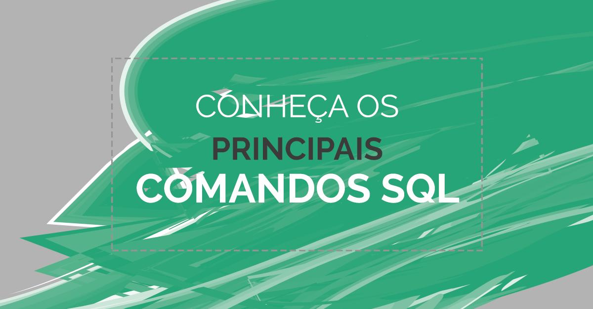 Conheça as principais comandos em SQL