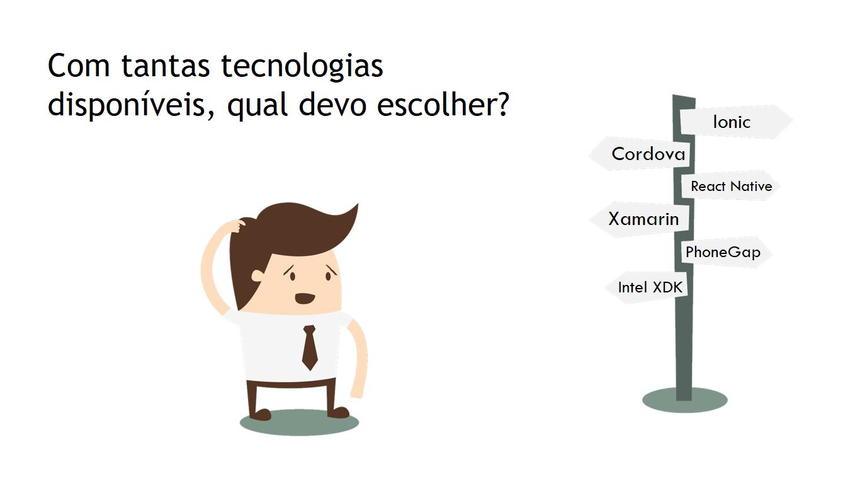 Com tantas tecnologias disponíveis, qual devo escolher?