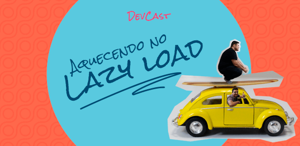 Aquecendo no Lazy Load