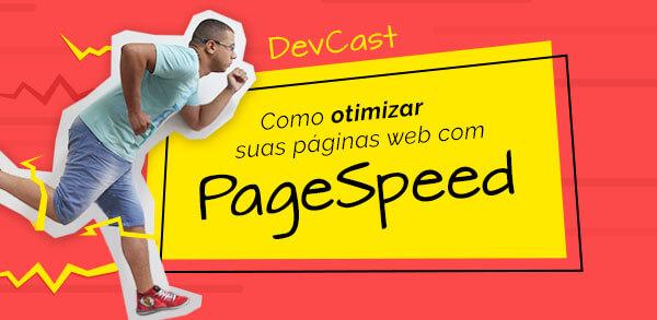 DevCast: Como otimizar suas páginas web com PageSpeed