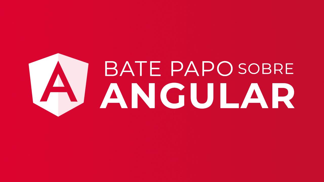 Um Bate-papo sobre Angular